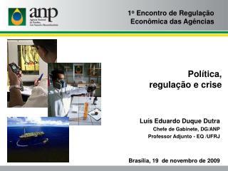 Lu ís Eduardo Duque Dutra Chefe de Gabinete, DG/ANP Professor Adjunto - EQ /UFRJ