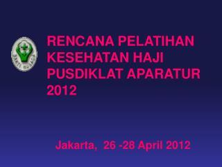 R ENCANA PELATIHAN KESEHATAN HAJI PUSDIKLAT APARATUR 2012