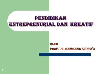 OLEH Prof. dr. BAMBANG SUDIBYO