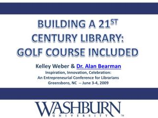 BUILDING A 21 ST CENTURY LIBRARY:  GOLF COURSE INCLUDED