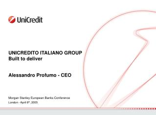 UNICREDITO ITALIANO GROUP Built to deliver  Alessandro Profumo - CEO