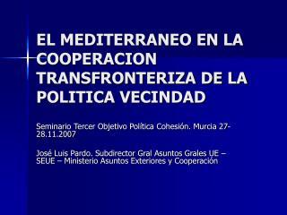 EL MEDITERRANEO EN LA COOPERACION TRANSFRONTERIZA DE LA POLITICA VECINDAD