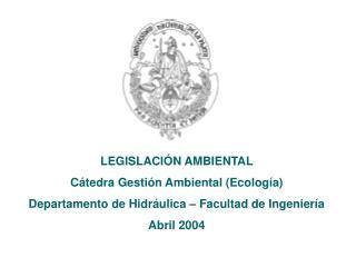 LEGISLACIÓN AMBIENTAL Cátedra Gestión Ambiental (Ecología)