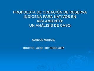 PROPUESTA DE CREACIÓN DE RESERVA  INDÍGENA PARA NATIVOS EN AISLAMIENTO:  UN ANÁLISIS DE CASO