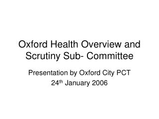 Oxford Health Overview and Scrutiny Sub- Committee