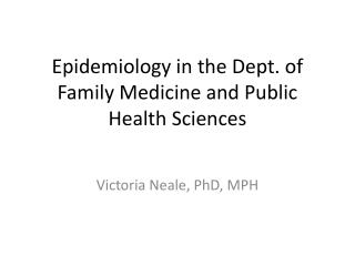 Epidemiology in the Dept. of Family Medicine and Public Health Sciences