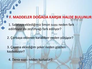 F. MADDELER DO?ADA KAR?IK HALDE BULUNUR