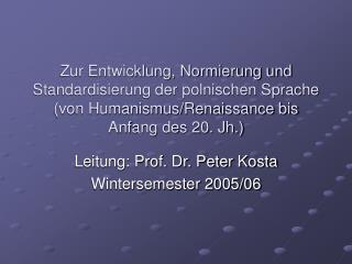 Leitung: Prof. Dr. Peter Kosta Wintersemester 2005/06