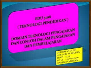 EDU 3106  ( TEKNOLOGI PENDIDIKAN )