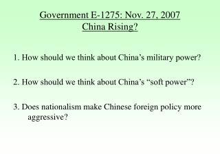 Government E-1275: Nov. 27, 2007 China Rising?