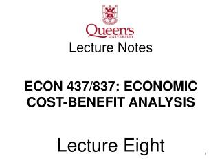 Lecture Notes ECON 437/837: ECONOMIC COST-BENEFIT ANALYSIS Lecture Eight