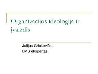 Organizacijos ideologija ir įvaizdis