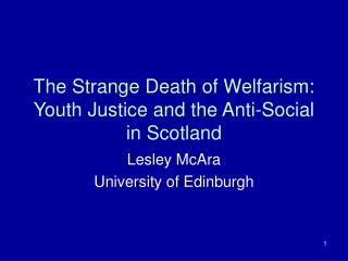The Strange Death of Welfarism: Youth Justice and the Anti-Social in Scotland