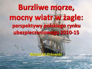 Burzliwe morze, mocny wiatr w żagle: perspektywy polskiego rynku ubezpieczeniowego 2010-15