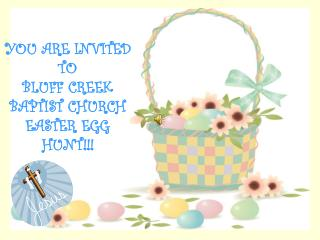 YOU ARE INVITED TO  BLUFF CREEK BAPTIST CHURCH EASTER EGG HUNT!!!