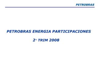 PETROBRAS ENERGIA PARTICIPACIONES  2 ° TRIM  2008