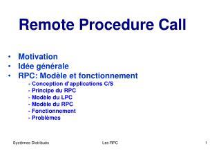 Remote Procedure  Call Motivation Idée générale RPC: Modèle et fonctionnement