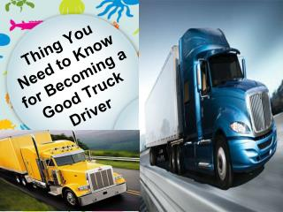 Thing you need to know for becoming a good truck driver