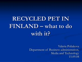 RECYCLED PET IN FINLAND – what to do with it?
