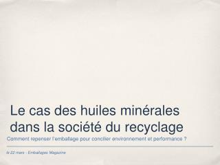Le cas des huiles minérales  dans la société du recyclage