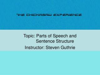 Topic: Parts of Speech and  	Sentence Structure Instructor: Steven Guthrie