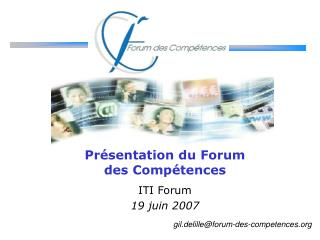 Pr�sentation du Forum des Comp�tences ITI Forum 19 juin 2007