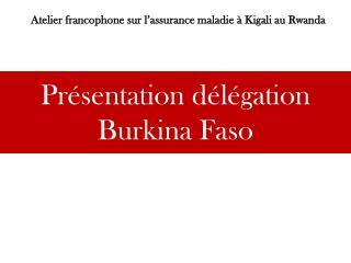 Présentation délégation Burkina Faso
