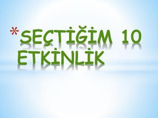 SEÇTİĞİM 10 ETKİNLİK