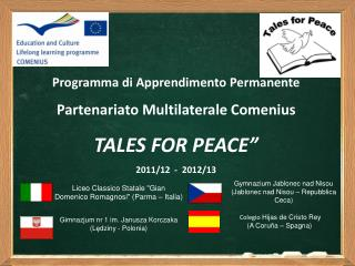 Programma di Apprendimento Permanente Partenariato Multilaterale Comenius TALES FOR PEACE""