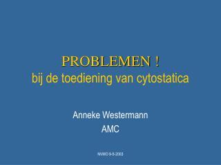 PROBLEMEN ! bij de toediening van cytostatica