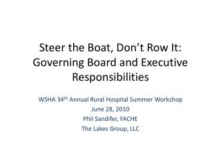 Steer the Boat, Don t Row It: Governing Board and Executive Responsibilities