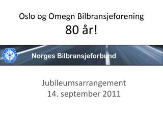 Oslo og  Omegn  B ilbransjeforening 80 år!