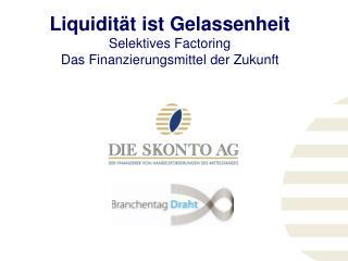 Liquidität ist Gelassenheit Selektives Factoring Das Finanzierungsmittel der Zukunft