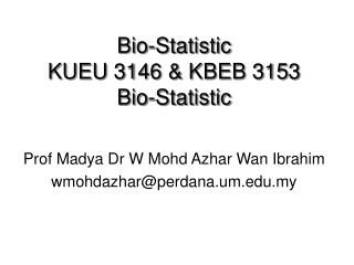 Bio-Statistic  KUEU 3146 & KBEB 3153 Bio-Statistic
