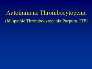 Autoimmune Thrombocytopenia (Idiopathic Thrombocytopenia Purpura, ITP)