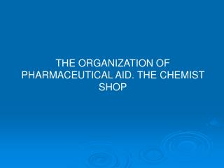 THE ORGANIZATION OF PHARMACEUTICAL AID. THE CHEMIST SHOP
