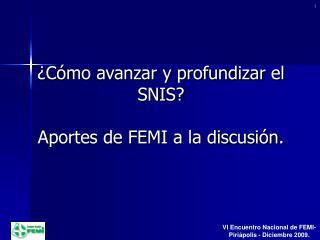 ¿Cómo avanzar y profundizar el SNIS?  Aportes de FEMI a la discusión.