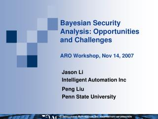 Bayesian Security Analysis: Opportunities and Challenges ARO Workshop, Nov 14, 2007