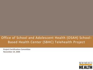 Office of School and Adolescent Health (OSAH) School-Based Health Center (SBHC) Telehealth Project