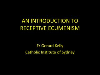 AN INTRODUCTION TO RECEPTIVE ECUMENISM