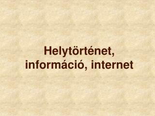 Helytörténet, információ, internet