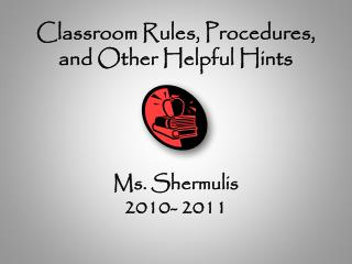 Classroom Rules, Procedures, and Other Helpful Hints