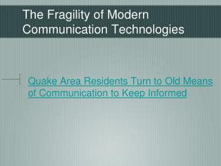 The Fragility of Modern Communication Technologies