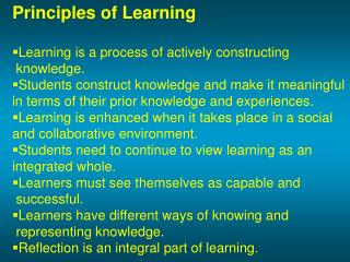 Principles of Learning Learning is a process of actively constructing  knowledge.