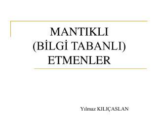 MANTIKLI  (BİLGİ TABANLI) ETMENLER