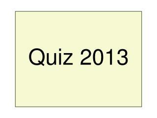 Quiz 2013