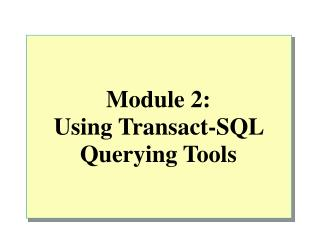 Module 2: Using�Transact-SQL Querying Tools