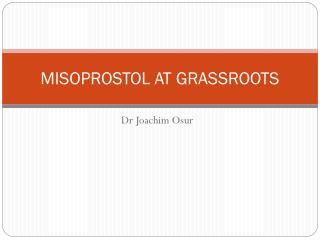 MISOPROSTOL AT GRASSROOTS