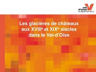 Les glacières de châteaux aux XVIII e  et XIX e  siècles  dans le Val-d'Oise