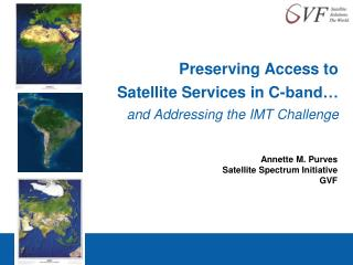 Preserving Access to  Satellite Services in C-band…  and Addressing the IMT Challenge